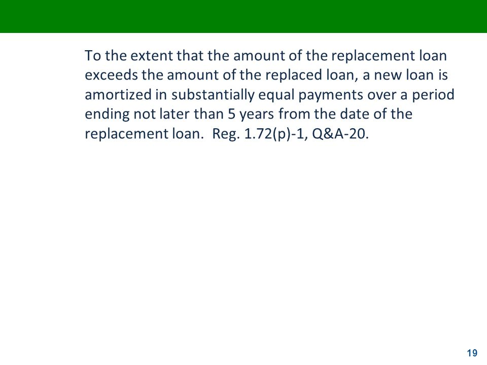 19 To the extent that the amount of the replacement loan exceeds the amount of the replaced loan, a new loan is amortized in substantially equal payme