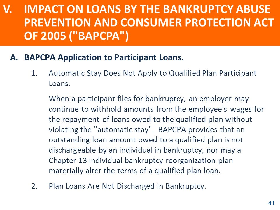 41 A.BAPCPA Application to Participant Loans. 1.Automatic Stay Does Not Apply to Qualified Plan Participant Loans. When a participant files for bankru