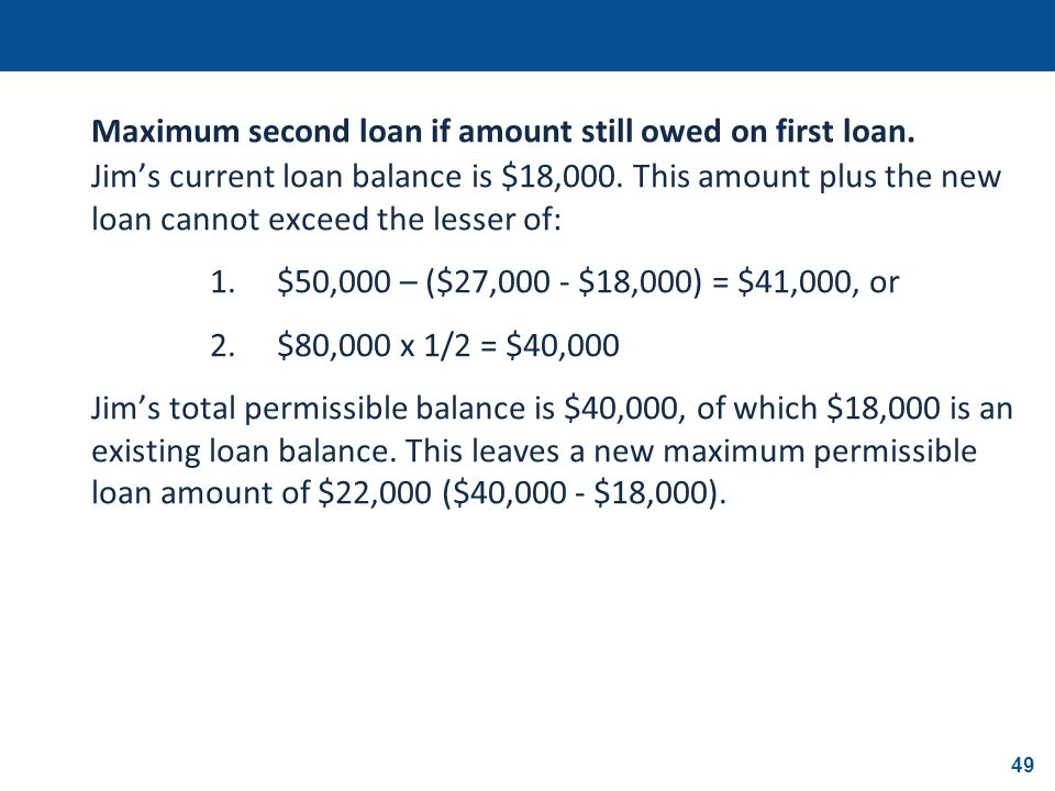 49 Maximum second loan if amount still owed on first loan. Jims current loan balance is $18,000. This amount plus the new loan cannot exceed the lesse