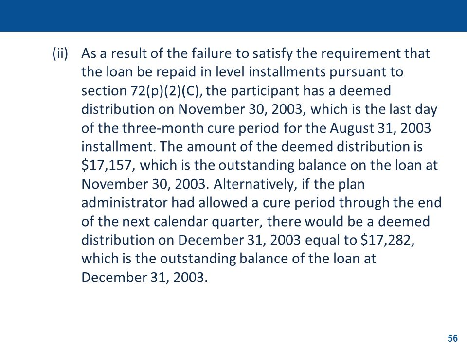 56 (ii)As a result of the failure to satisfy the requirement that the loan be repaid in level installments pursuant to section 72(p)(2)(C), the partic
