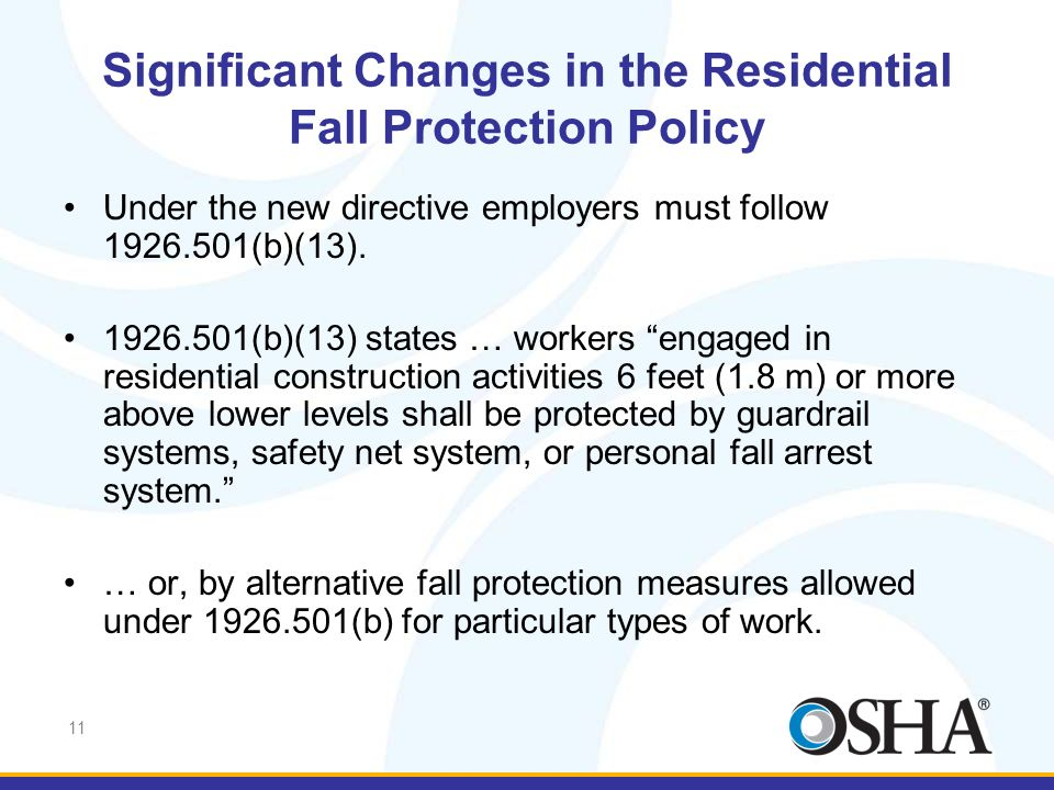 11 Significant Changes in the Residential Fall Protection Policy Under the new directive employers must follow 1926.501(b)(13). 1926.501(b)(13) states