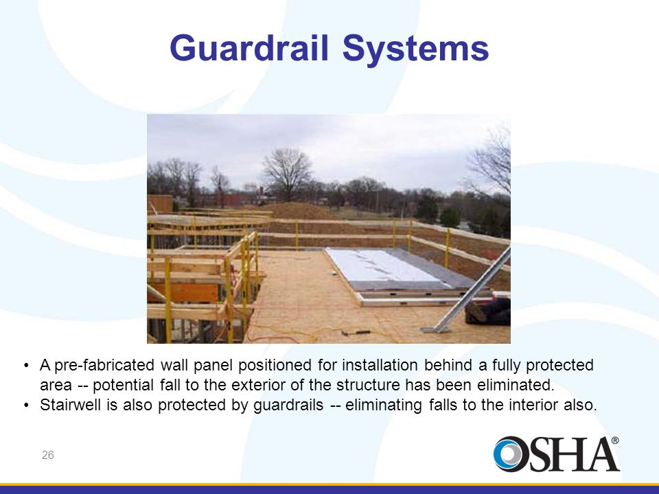 26 Guardrail Systems A pre-fabricated wall panel positioned for installation behind a fully protected area -- potential fall to the exterior of the st