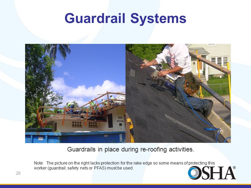 28 Guardrail Systems Guardrails in place during re-roofing activities. Note: The picture on the right lacks protection for the rake edge so some means