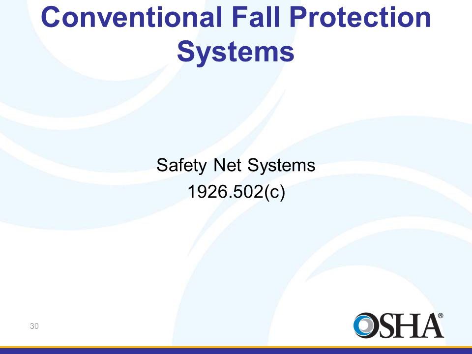 30 Safety Net Systems 1926.502(c) Conventional Fall Protection Systems