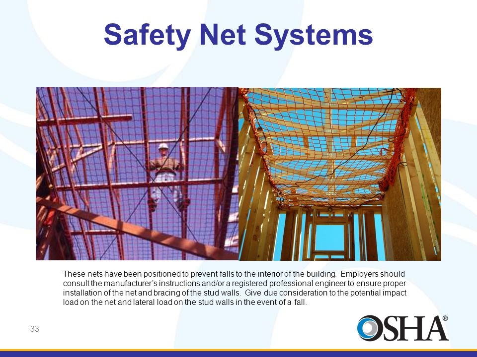 33 Safety Net Systems These nets have been positioned to prevent falls to the interior of the building. Employers should consult the manufacturers ins