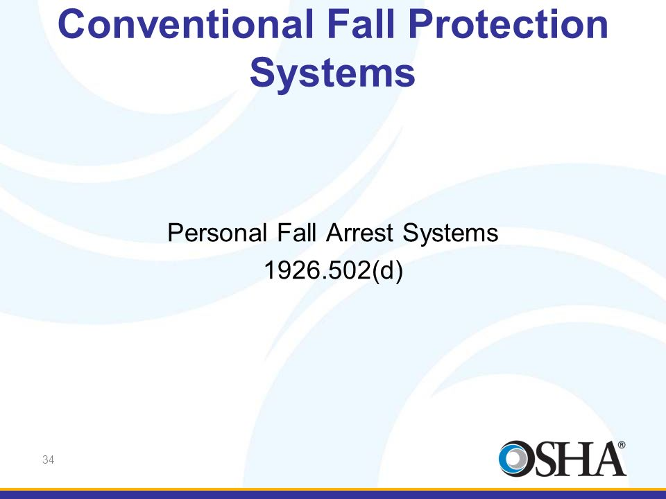 34 Personal Fall Arrest Systems 1926.502(d) Conventional Fall Protection Systems