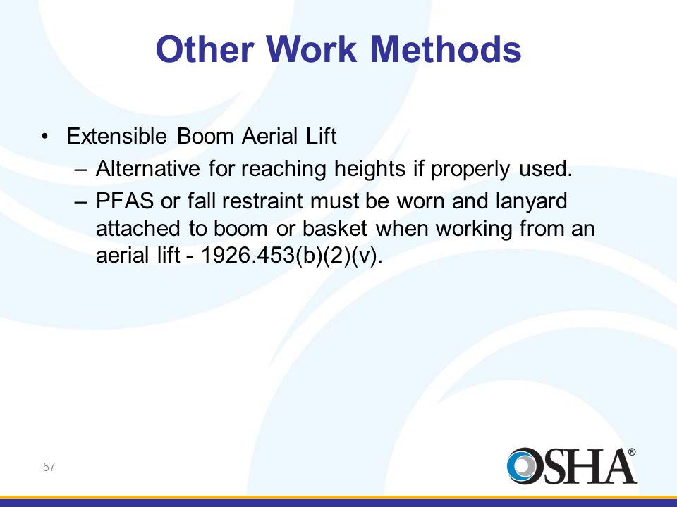 57 Extensible Boom Aerial Lift –Alternative for reaching heights if properly used. –PFAS or fall restraint must be worn and lanyard attached to boom o