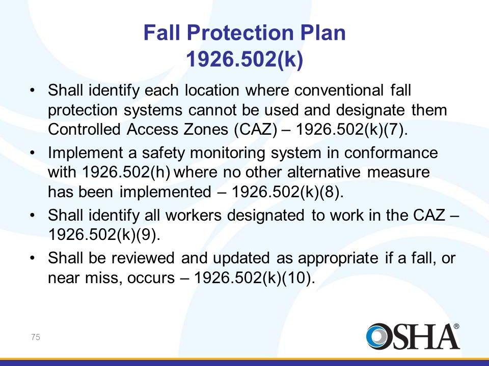 75 Fall Protection Plan 1926.502(k) Shall identify each location where conventional fall protection systems cannot be used and designate them Controll