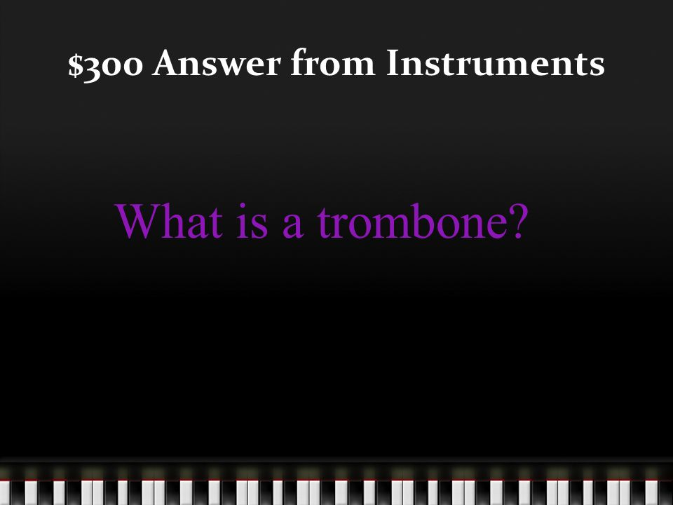 $300 Question from Instruments This instrument is played by using a slide