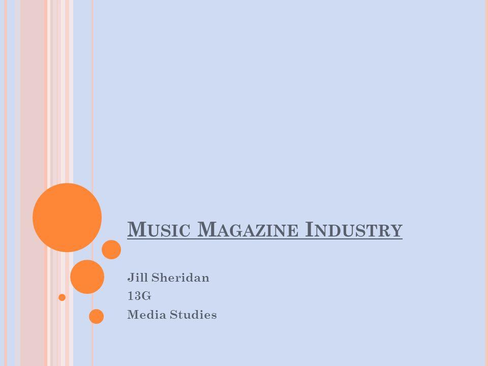 M USIC M AGAZINE I NDUSTRY Jill Sheridan 13G Media Studies