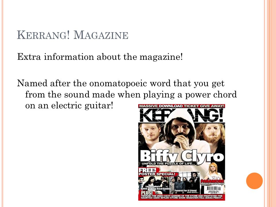K ERRANG ! M AGAZINE Extra information about the magazine! Named after the onomatopoeic word that you get from the sound made when playing a power cho