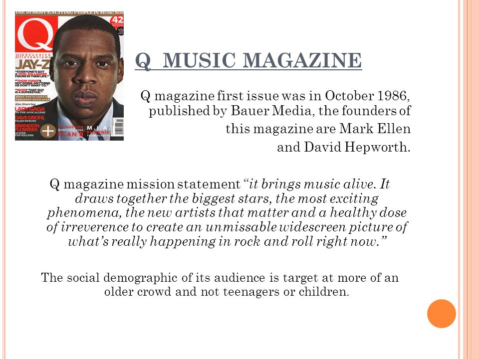 Q MUSIC MAGAZINE Q magazine first issue was in October 1986, published by Bauer Media, the founders of this magazine are Mark Ellen and David Hepworth