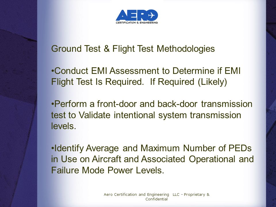Aero Certification and Engineering LLC - Proprietary & Confidential Ground Test & Flight Test Methodologies Conduct EMI Assessment to Determine if EMI Flight Test Is Required.