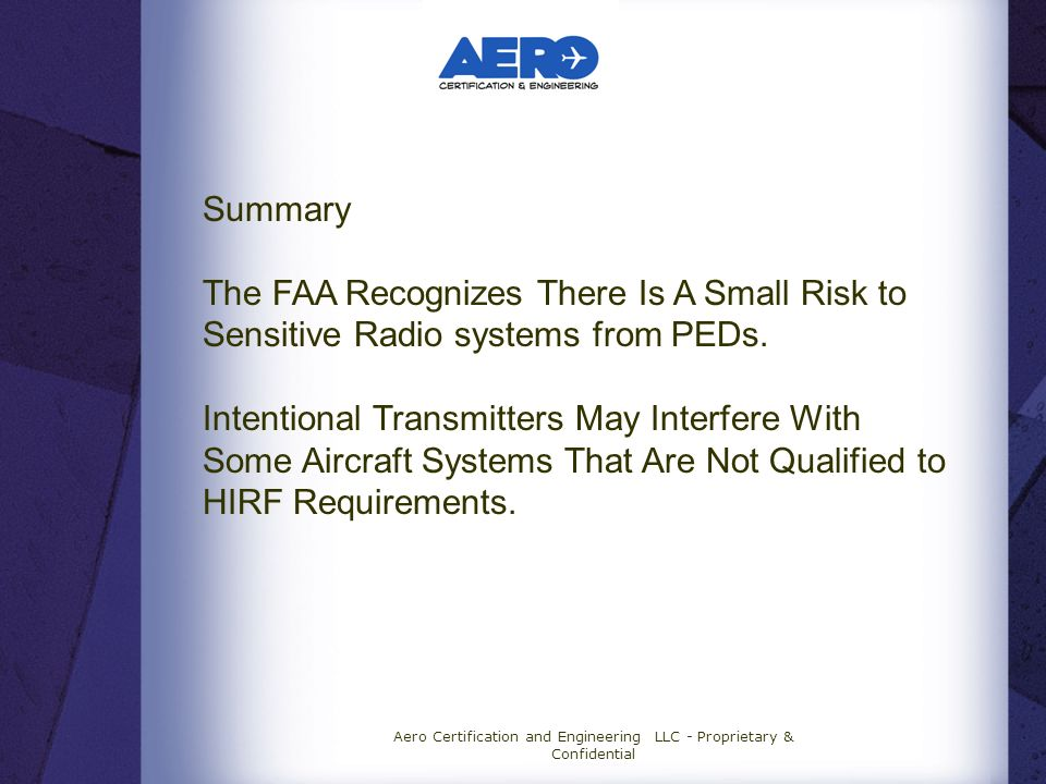 Aero Certification and Engineering LLC - Proprietary & Confidential Summary The FAA Recognizes There Is A Small Risk to Sensitive Radio systems from PEDs.