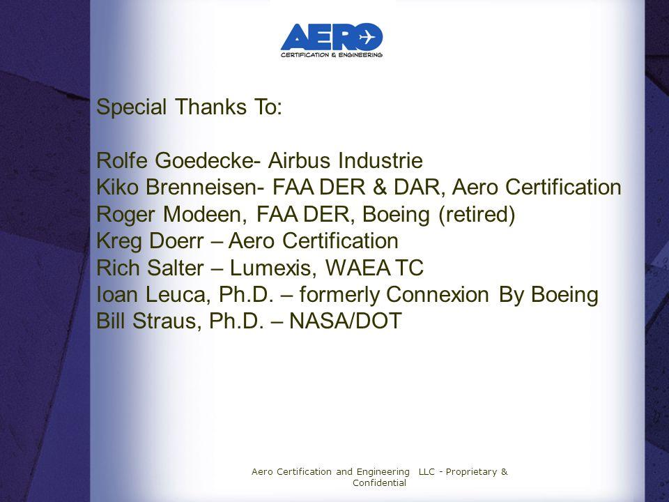 Aero Certification and Engineering LLC - Proprietary & Confidential Special Thanks To: Rolfe Goedecke- Airbus Industrie Kiko Brenneisen- FAA DER & DAR, Aero Certification Roger Modeen, FAA DER, Boeing (retired) Kreg Doerr – Aero Certification Rich Salter – Lumexis, WAEA TC Ioan Leuca, Ph.D.