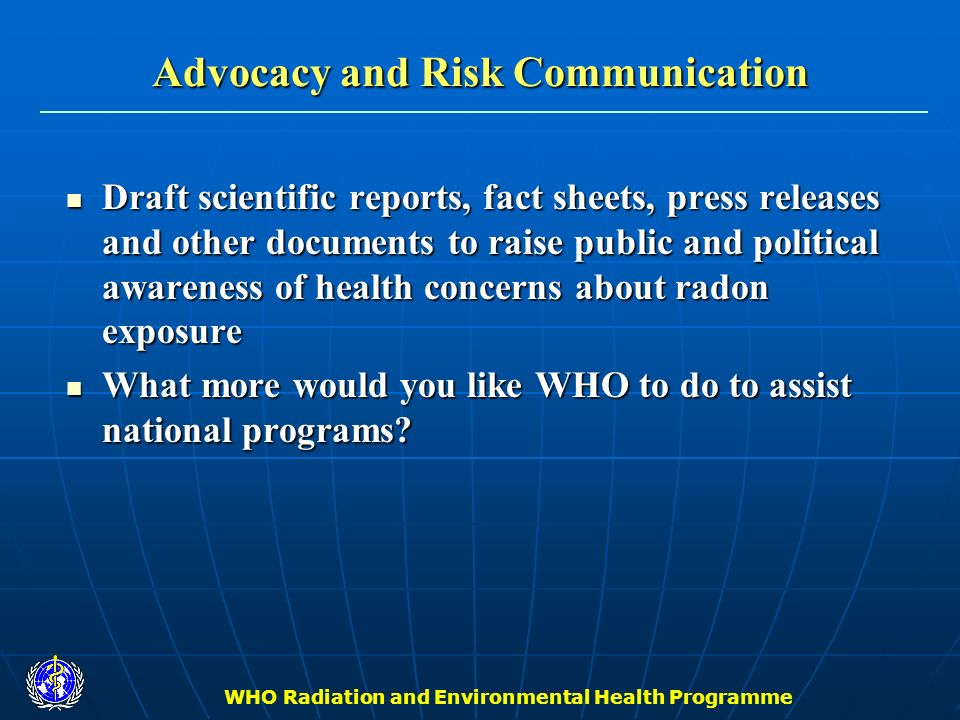 WHO Radiation and Environmental Health Programme Advocacy and Risk Communication Draft scientific reports, fact sheets, press releases and other docum