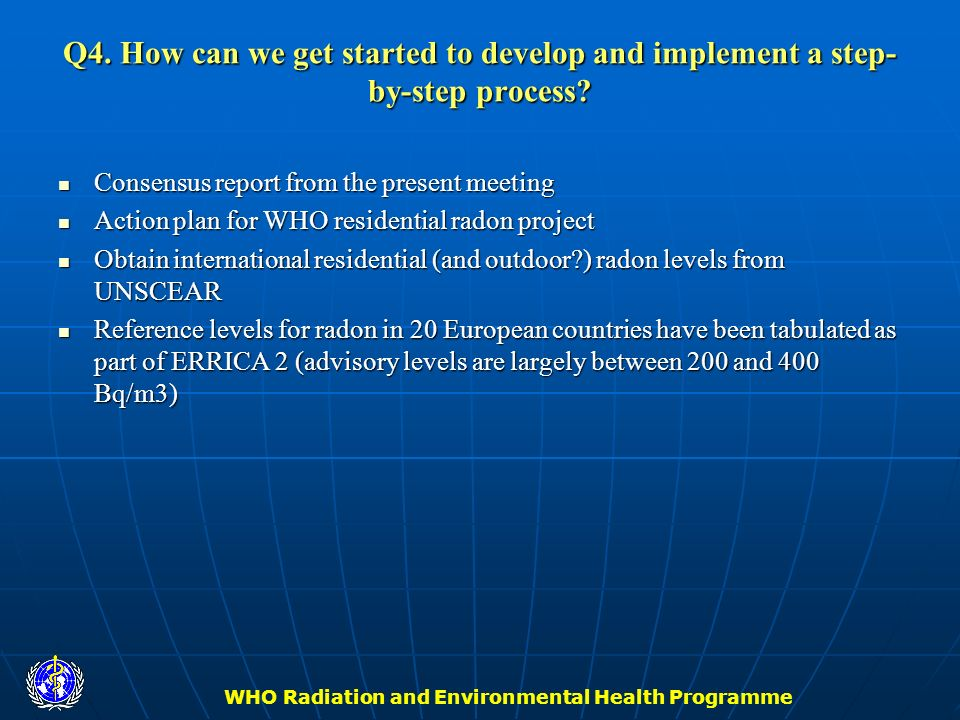 WHO Radiation and Environmental Health Programme Q4. How can we get started to develop and implement a step- by-step process? Consensus report from th