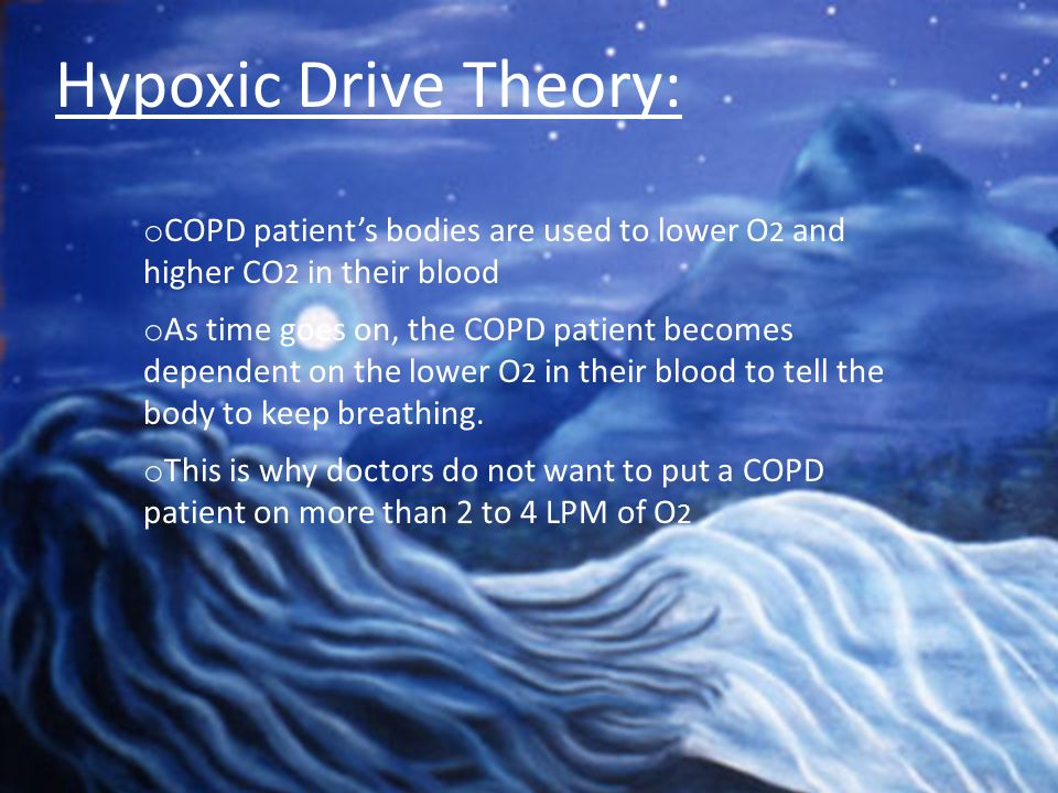 o COPD patients bodies are used to lower O 2 and higher CO 2 in their blood o As time goes on, the COPD patient becomes dependent on the lower O 2 in