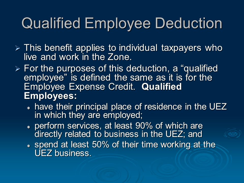 Qualified Employee Deduction This benefit applies to individual taxpayers who live and work in the Zone. This benefit applies to individual taxpayers