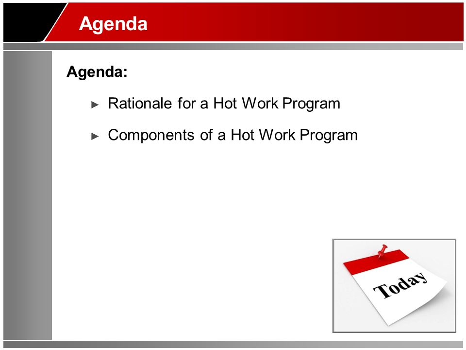 Agenda Agenda: Rationale for a Hot Work Program Components of a Hot Work Program