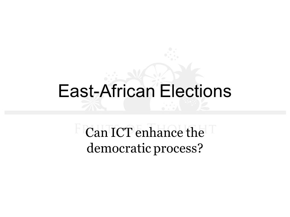 East-African Elections Can ICT enhance the democratic process