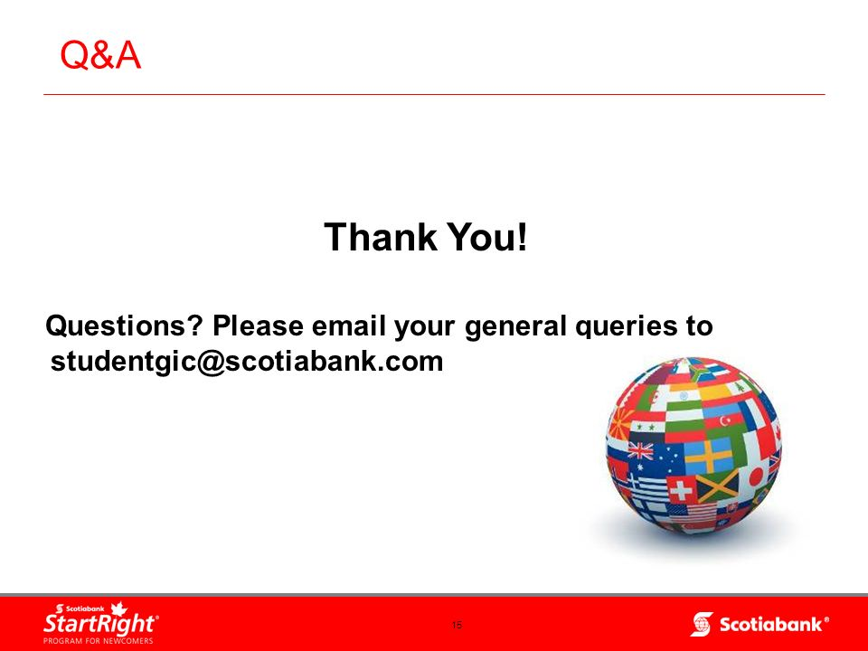 15 Q&A Thank You! Questions? Please email your general queries to studentgic@scotiabank.com