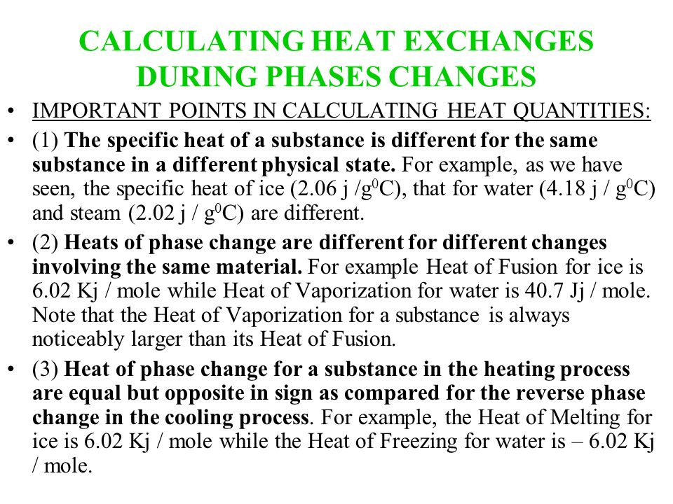 CALCULATING HEAT EXCHANGES DURING PHASES CHANGES IMPORTANT POINTS IN CALCULATING HEAT QUANTITIES: (1) The specific heat of a substance is different fo