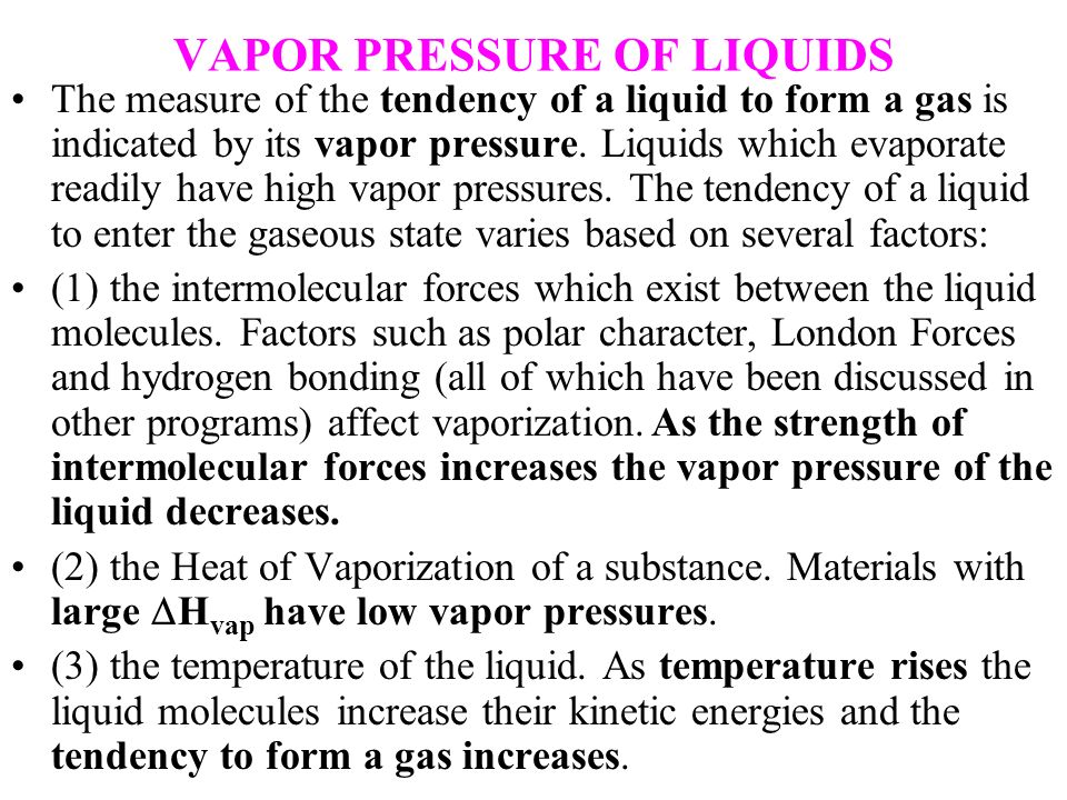 VAPOR PRESSURE OF LIQUIDS The measure of the tendency of a liquid to form a gas is indicated by its vapor pressure. Liquids which evaporate readily ha