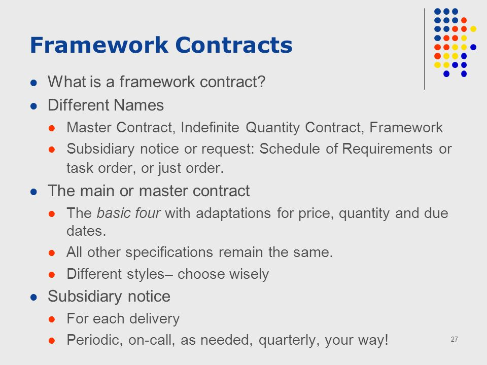 27 Framework Contracts What is a framework contract.