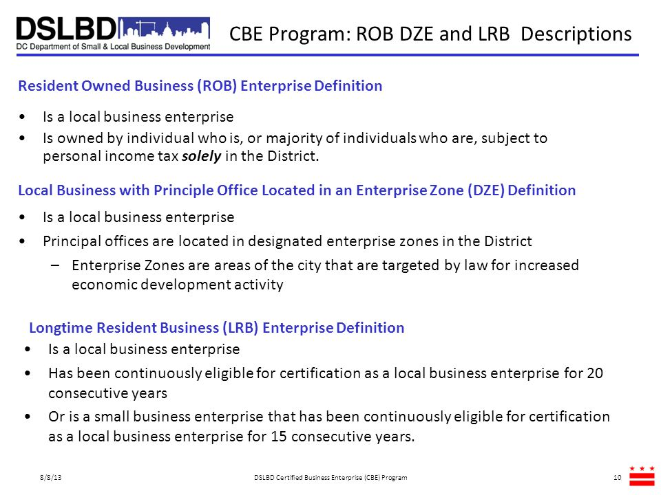 CBE Program: ROB DZE and LRB Descriptions 8/8/13DSLBD Certified Business Enterprise (CBE) Program10 Longtime Resident Business (LRB) Enterprise Defini
