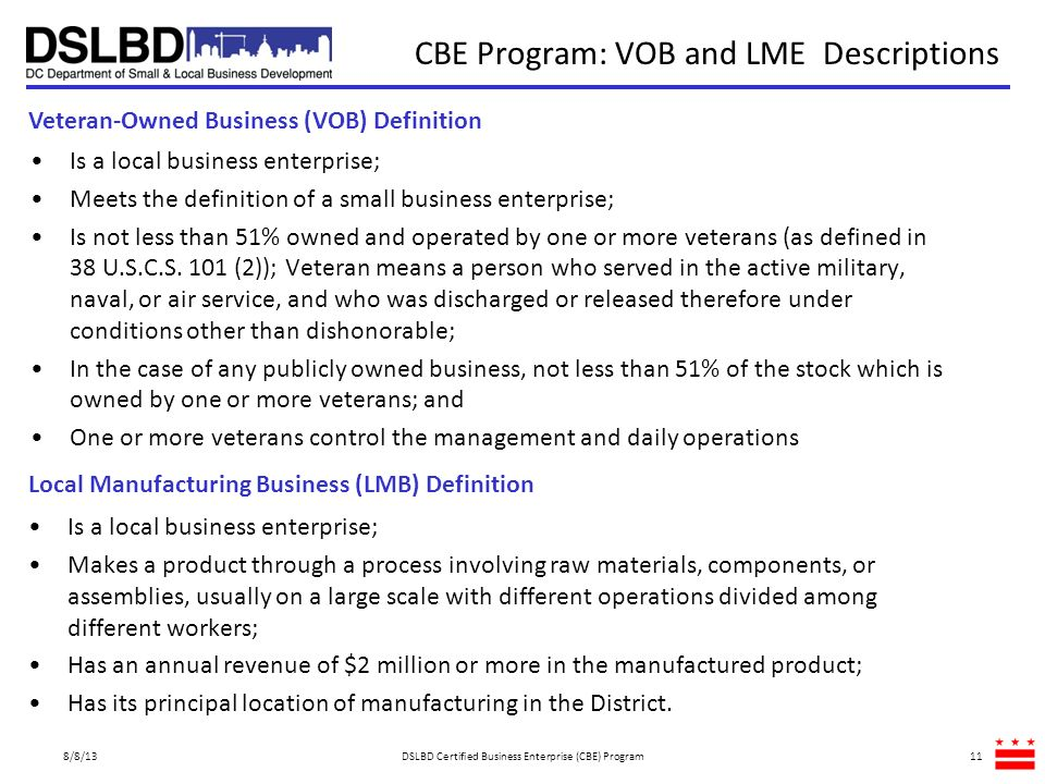 8/8/13DSLBD Certified Business Enterprise (CBE) Program11 Veteran-Owned Business (VOB) Definition CBE Program: VOB and LME Descriptions Is a local bus