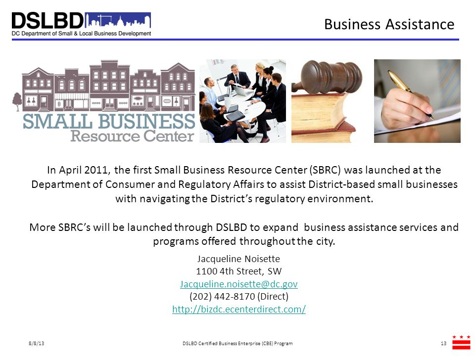 13 Business Assistance In April 2011, the first Small Business Resource Center (SBRC) was launched at the Department of Consumer and Regulatory Affair