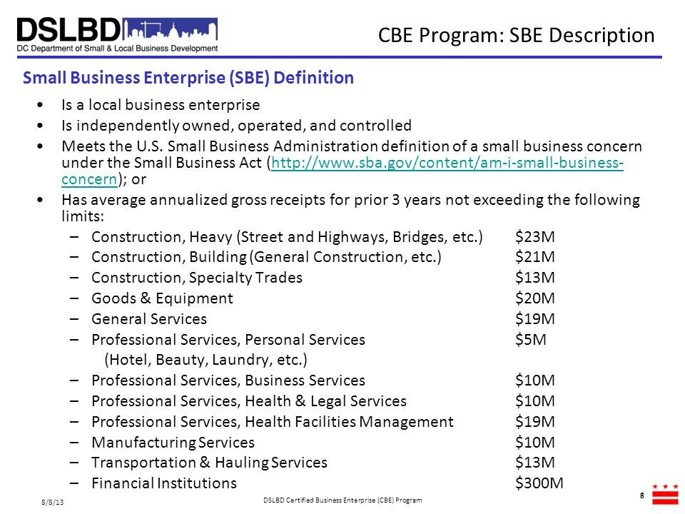 CBE Program: SBE Description 8 Is a local business enterprise Is independently owned, operated, and controlled Meets the U.S. Small Business Administr