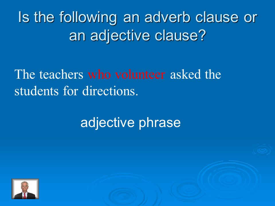 An adverb clause is a dependent clause used as an adverb. Name the adverb clause in this sentence They were sad because they heard about the accident