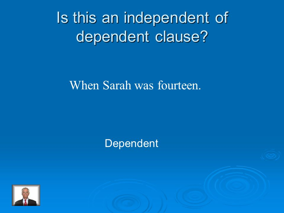 Is this an independent of dependent clause? When Sarah was fourteen. Dependent