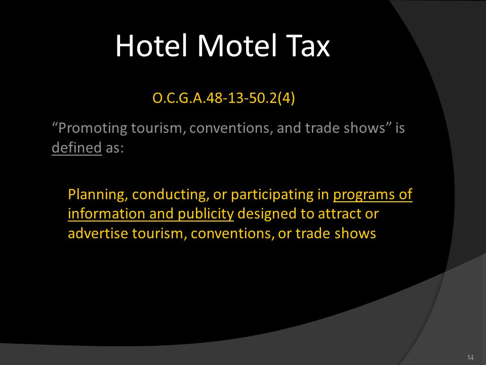 Hotel Motel Tax O.C.G.A.48-13-50.2(4) Promoting tourism, conventions, and trade shows is defined as: Planning, conducting, or participating in program