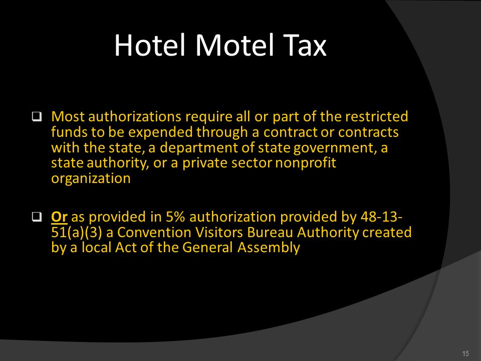 Hotel Motel Tax Most authorizations require all or part of the restricted funds to be expended through a contract or contracts with the state, a depar