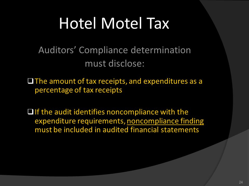 Hotel Motel Tax Auditors Compliance determination must disclose: The amount of tax receipts, and expenditures as a percentage of tax receipts If the a