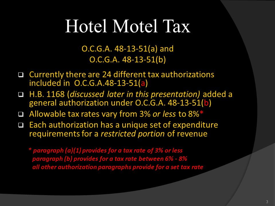 Hotel Motel Tax O.C.G.A. 48-13-51(a) and O.C.G.A. 48-13-51(b) Currently there are 24 different tax authorizations included in O.C.G.A.48-13-51(a) H.B.