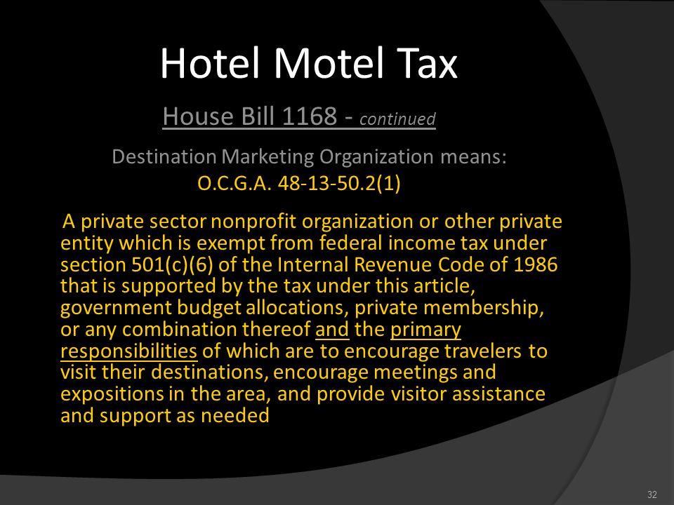 Hotel Motel Tax House Bill 1168 - continued Destination Marketing Organization means: O.C.G.A. 48-13-50.2(1) A private sector nonprofit organization o