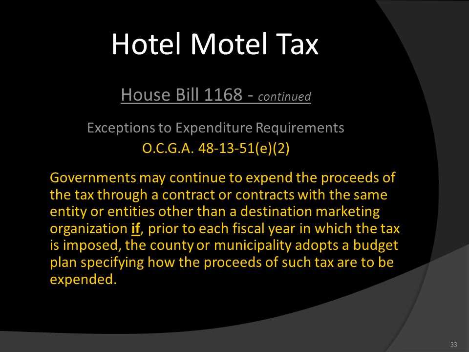 Hotel Motel Tax House Bill 1168 - continued Exceptions to Expenditure Requirements O.C.G.A. 48-13-51(e)(2) Governments may continue to expend the proc