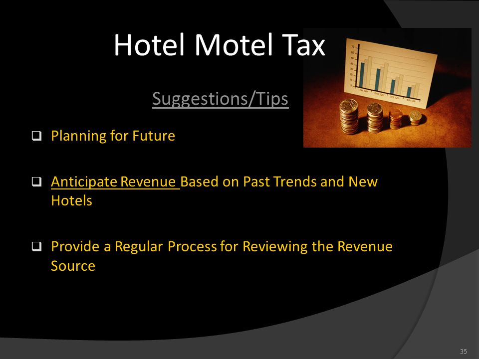 Hotel Motel Tax Suggestions/Tips Planning for Future Anticipate Revenue Based on Past Trends and New Hotels Provide a Regular Process for Reviewing th