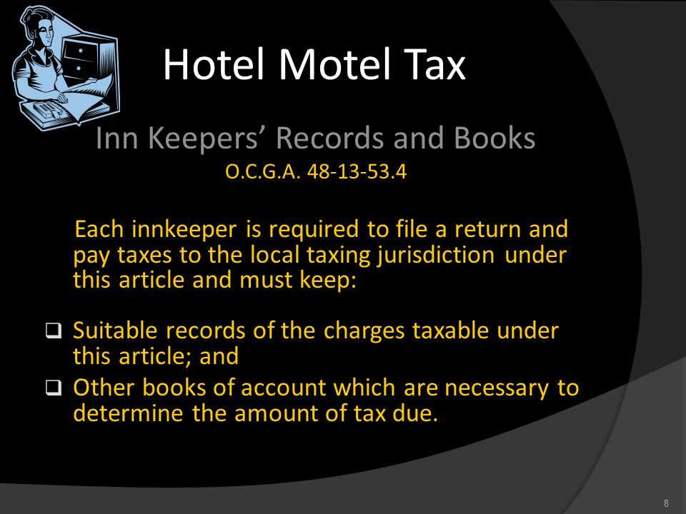 Hotel Motel Tax Inn Keepers Records and Books O.C.G.A. 48-13-53.4 Each innkeeper is required to file a return and pay taxes to the local taxing jurisd