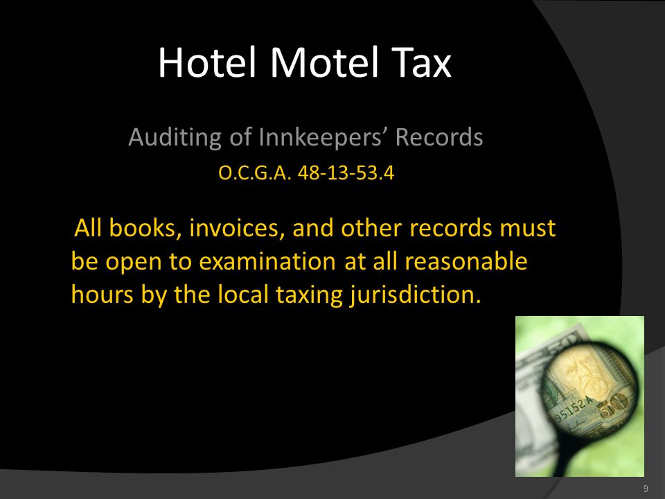 Hotel Motel Tax Auditing of Innkeepers Records O.C.G.A. 48-13-53.4 All books, invoices, and other records must be open to examination at all reasonabl