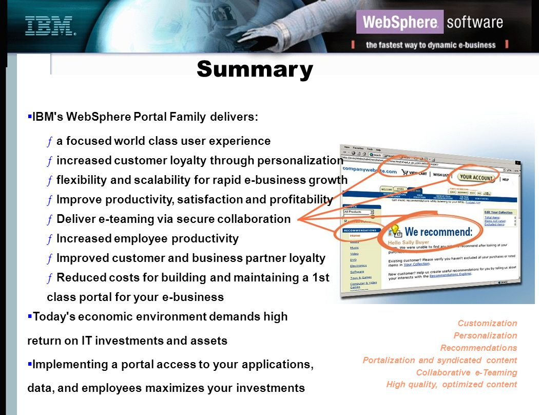 IBM's WebSphere Portal Family delivers: ƒa focused world class user experience ƒincreased customer loyalty through personalization ƒflexibility and sc