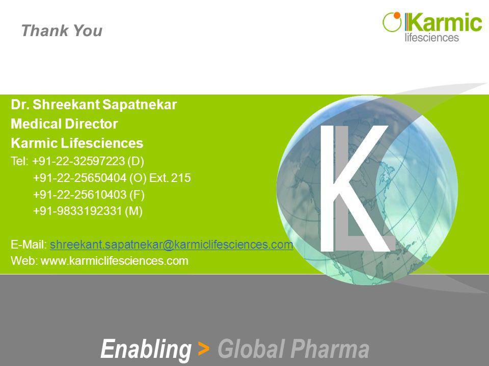 L Enabling > Global Pharma Copyright @ Karmic Lifesciences 201021 Thank You Enabling > Global Pharma Dr. Shreekant Sapatnekar Medical Director Karmic