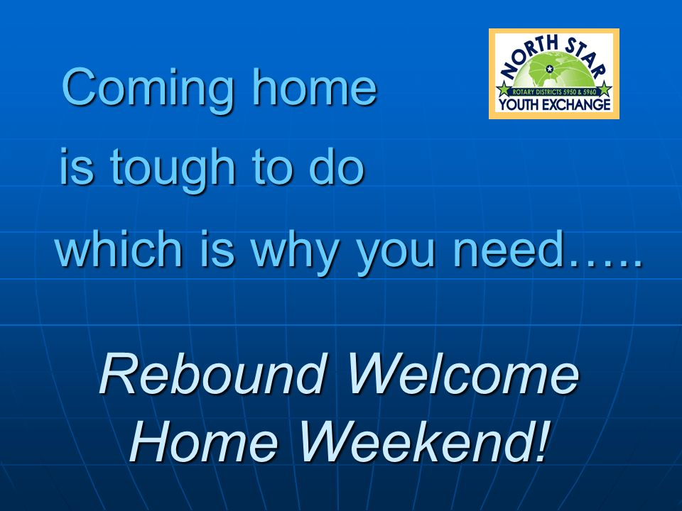 which is why you need….. Rebound Welcome Home Weekend! Coming home is tough to do