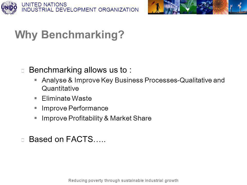 UNITED NATIONS INDUSTRIAL DEVELOPMENT ORGANIZATION Reducing poverty through sustainable industrial growth Why Benchmarking.