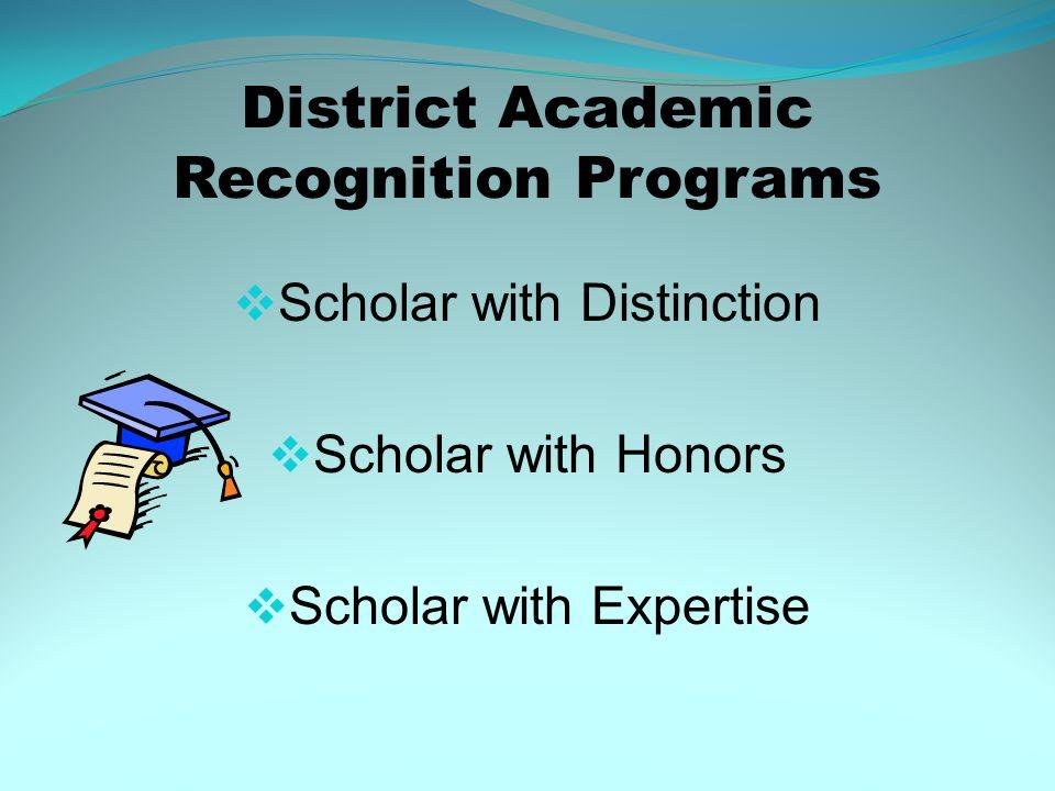 District Academic Recognition Programs Scholar with Distinction Scholar with Honors Scholar with Expertise