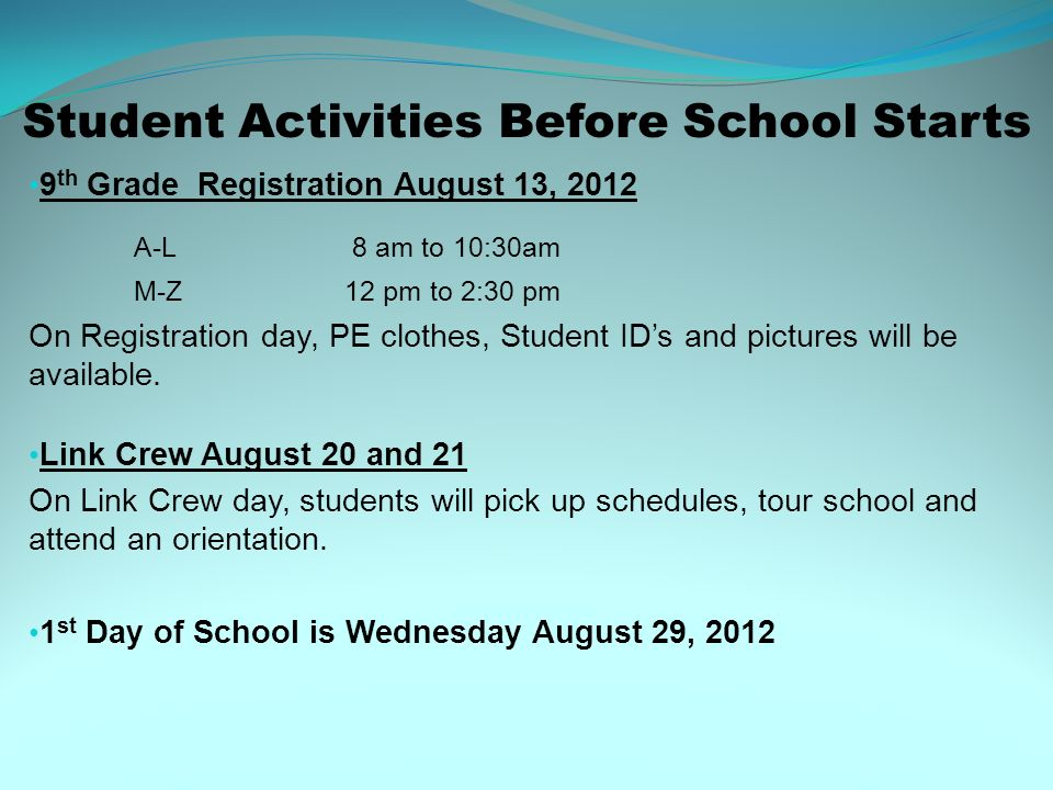 Student Activities Before School Starts 9 th Grade Registration August 13, 2012 A-L 8 am to 10:30am M-Z12 pm to 2:30 pm On Registration day, PE clothe